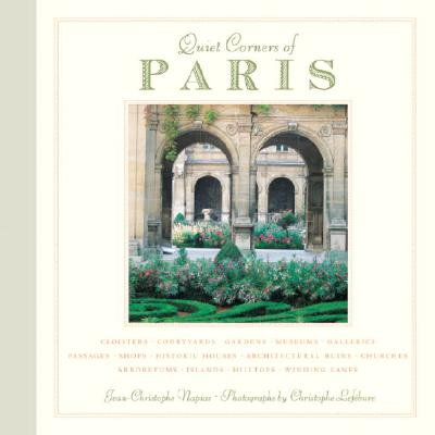 Quiet Corners of Paris By Napais, Jean-christophe/ Lefebure, Christophe (PHT)/ Downie, David (TRN)