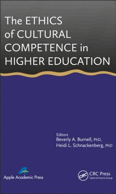 The Ethics of Cultural Competence in Higher Education By Burnell, Beverly A. (EDT)/ Schnackenberg, Heidi (EDT)